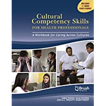Cultural Competency Skills for Health Professionals: A Workbook for Caring Across Cultures