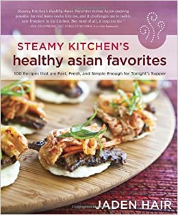 Steamy kitchens healthy asian favorites 100 recipes that are fast steamy kitchens healthy asian favorites 100 recipes that are fast fresh and simple enough for tonights supper jaden hair 9781607742708 amazon forumfinder Image collections