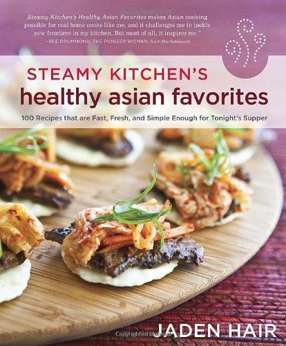 Steamy Kitchen Healthy Asian Favorites by Jaden Hair
