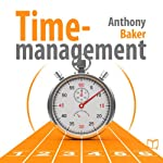 Time Management: Managing Your Time Effectively | Anthony Baker