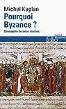 Pourquoi Byzance ? Un empire de onze siècles par Kaplan