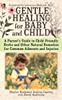 Gentle Healing for Baby and Child: A Parent's Guide to Child-Friendly Herbs and Other