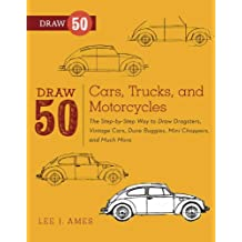 Draw 50 Cars, Trucks, and Motorcycles: The Step-by-Step Way to Draw Dragsters, Vintage Cars, Dune Buggies, Mini Coopers Choppers, and Many More...