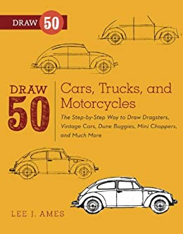 Draw 50 Cars, Trucks, and Motorcycles: The Step-by-Step
