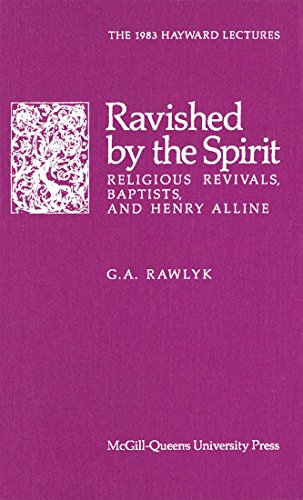Ravished by the Spirit: Religious Revivals, Baptists, and Henry Alline (Hayward Lectures)