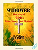 WIDOWER Our Story of GOD's Grace, Mercy, and Blessings, D. Philipp Kaiser, 149741590X