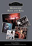 Milwaukee Rock and Roll, Larry Widen, 146711250X