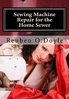 Sewing Machine Repair for the Home Sewer by Reuben O. Doyle (2012-02