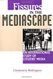 Fissures in the Mediascape : An International Study of Citizens' Media, Clemencia Rodriguez, 1572733691