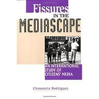 Fissures in the Mediascape: An International Study of Citizens' Media (Hampton Press Communication Series: Communication Alternatives)