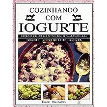 Cozinhando com Iogurte. Receitas Deliciosas Feitas com Derivados do Leite
