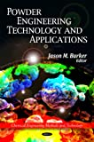 Powder Engineering, Technology, and Applications, Jason M. Barker, 1617612162