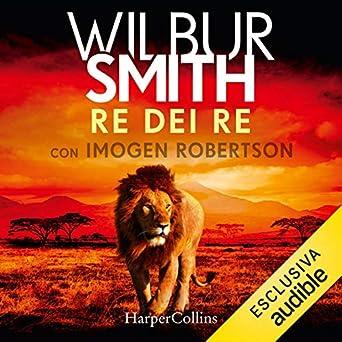 Wilbur Smith, Imogen Robertson - Re dei Re (2019). mp3 - 320kbps