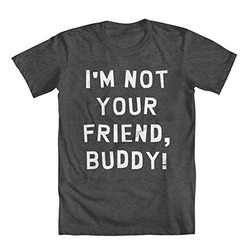 GEEK TEEZ I'm Not Your Friend, Buddy Men's T-Shirt Charcoal Large