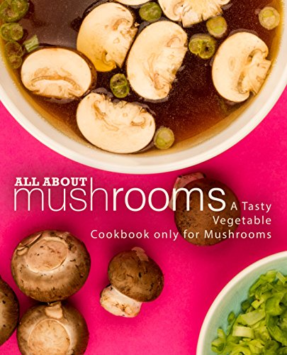 All About Mushrooms: A Tasty Vegetable Cookbook Only for Mushrooms (2nd Edition) by BookSumo Press