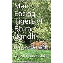 Man Eating Tigers of Bhim Bandh: Great White Hunter