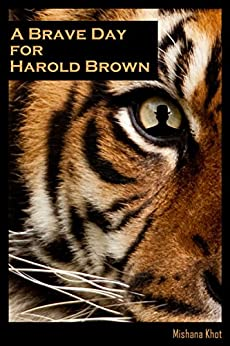 A Brave Day for Harold Brown (The Harold Brown Series Book 1) by [Khot, Mishana]