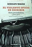img - for El violento oficio de escribir / The Violent Occupation of Writing: Obra Periodistica 1953-1977/ Journalistic Work 1953-1977 (Spanish Edition) book / textbook / text book