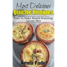 Most Delicious Quiche Recipes: Easy to Make Mouth-Watering Savory Pies