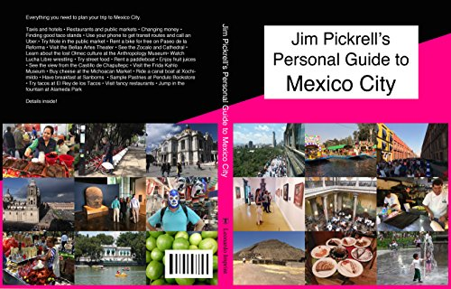 Download for free Jim Pickrell's Personal Guide to Mexico City 2017: 185 color photos, 212+ Google Maps links and online links