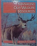Managing Our Wildlife Resources, Anderson, Stanley H., 0135524490