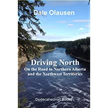 Driving North - On the Road to Northern Alberta and the Northwest Territories: A Driving Journal