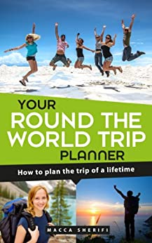 Your Round the World Trip Planner: How to plan the trip of a lifetime (English Edition) de [Sherifi, Macca]