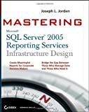 Mastering SQL Server 2005 Reporting Services Infrastructure Design, Joseph L. Jorden, 0470114592