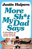 More Shit My Dad Says by Halpern, Justin 1st (first) Edition (2013)