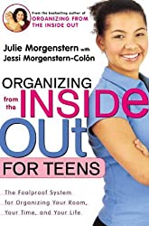 Organizing From The Inside Out For Teens: The Foolproof System For Organizing Your Room, Your Time And Your Life