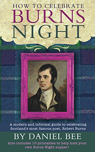 How to celebrate Burns Night - A modern and informal guide to celebrating Scotland's most famous poet, Robert Burns: Also includes 10 printables to help ... supper! (Happythought paper craft Book 4)