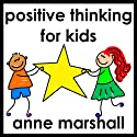 Positive Thinking for Kids: Parenting Skills for a Positive Mindset Speech by Anne Marshall Narrated by Anne Marshall