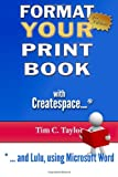 Format YOUR Print Book with Createspace, Tim Taylor, 1492892211