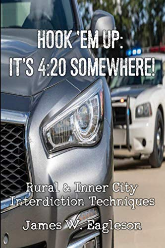 Hook 'Em Up: It's 4:20 Somewhere!: Rural & Inner City Interdiction Techniques