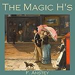 The Magic H's   F. Anstey
