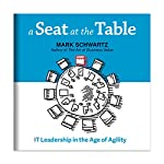 A Seat at the Table: IT Leadership in the Age of Agility | Mark Schwartz