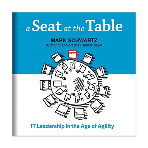 A Seat at the Table : IT Leadership in the Age of Agility