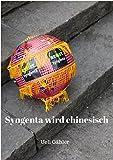 Syngenta wird chinesisch: March against Monsanto and Syngenta (German Edition)