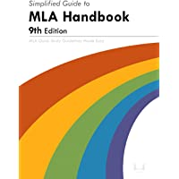 Simplified Guide to MLA Handbook 9th Edition: MLA Quick Study Guidelines Made Easy