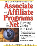 The Complete Guide to Associate & Affiliate Programs on the Net: Turning Clicks Into Cash