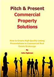 Pitch & Present Commercial Property Solutions: How to Create High Quality Listing Presentations in Commercial Real Estate Brokerage