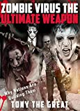 Zombie Virus: The Ultimate Weapon, Why Nations Are Building Them. Why Zombies are the Ultimate Army and How to Survive the Coming Zombie Apocalypse.