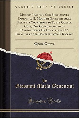 Musico Prattico Che Breuemente Dimostra IL Modo di Giungere Alla Perfetta Cognizione di Tutte Quelle Cose, Che Concorrono Alla Composizione De I ..</p>  <p>concerning,,the,,music,,of,,the,,ancients,,,and,,some,,pas-,,sages,,in,, classic,,writers,,,.... ottobre,,1754Mvsico,,prattico,,che,,brevemente,,dimostra,,il,,modo,,di,,giungere,, alia,,perfetta,,cognizione,,di,,tutte,,quelle,,cose,,,che,,concorrono,,alia,,composizione,, de,,i,,canti,... The,,,,dedicatory,,,,epistle,,,,,