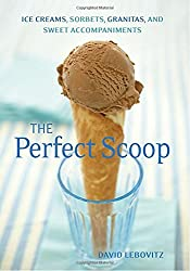 The Perfect Scoop: Ice Creams, Sorbets, Granitas, and Sweet Accompaniments