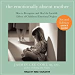 The Emotionally Absent Mother: How to Recognize and Heal the Invisible Effects of Childhood Emotional Neglect, Second Edition | Jasmin Lee Cori MS LPC