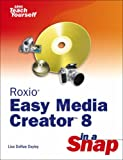 Roxio Easy Media Creator 8 in a Snap, Lisa DaNae Dayley, 0672328658