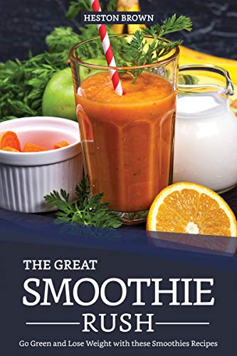 The Great Smoothie Rush: Go Green and Lose Weight with these Smoothies Recipes