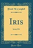 Amazon / Forgotten Books: Iris Spring 1926 Classic Reprint (Frank W Campbell)