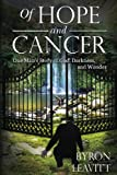 Of Hope and Cancer: One Man's Story of God, Darkness and Wonder (The Cancer Diaries)