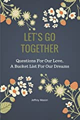 Let's Go Together: Questions For Our Love, A Bucket List For Our Dreams Paperback